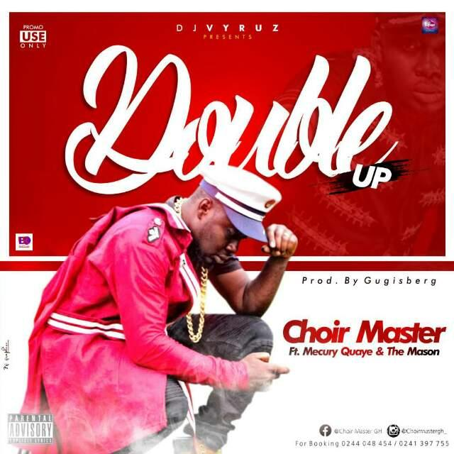 ChoirMaster ft. Double Up - Mecury Quaye x The Mason (Prod byGadzisberg)