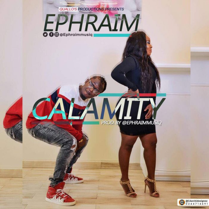 Ephraim Calamity prod. by Ephraimmusiq 1 - Ephraim - Calamity (prod. by Ephraimmusiq)