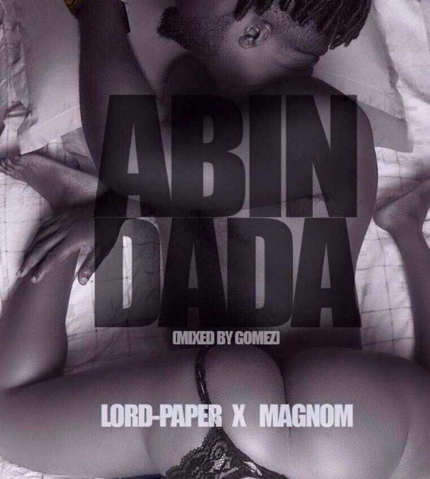 Lord Paper ft. Magnom - Abin Dada (Mixed by Gomez)