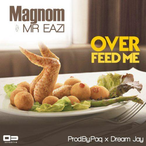 Magnom ft. Mr Eazi - Overfeed Me (Prod. by Paq Dream Jay)