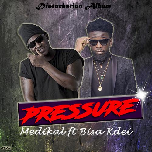 """Medikal - Pressure ft. Bisa Kdei (Prod. by UnkleBeatz)"