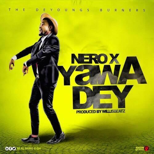 Nero X Yawa Dey Prod. By WillisBeatz - Nero X - Yawa Dey (Prod. By WillisBeatz)