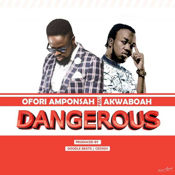 Ofori Amponsah - Dangerous ft. Akwaboah