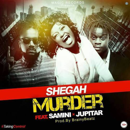 Shegah ft. Samini x Jupitar - Murder (Prod. by BrainyBeatz)