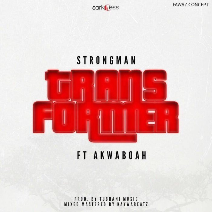 Strongman ft. Akwaboah - Transformer(Prod By Tubhani Muzik)