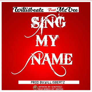 Willisbeatz x MzVee - Sing My Name (Prod. By WillisBeatz)
