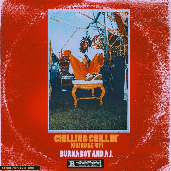 Burna Boy & A.I. - Chilling Chillin (Grind Re Up)
