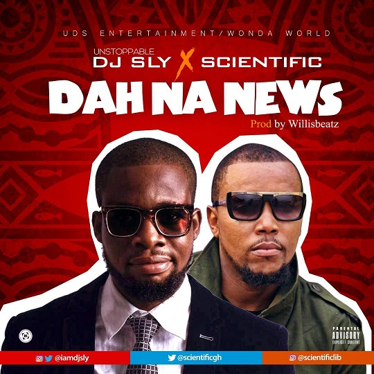 DJ Sly X Scientifi c Dah Na News Prod. by Willisbeatz - DJ Sly X Scientific- Dah Na News (Prod. by Willisbeatz)