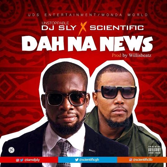 DJ Sly X Scientific- Dah Na News (Prod. by Willisbeatz)