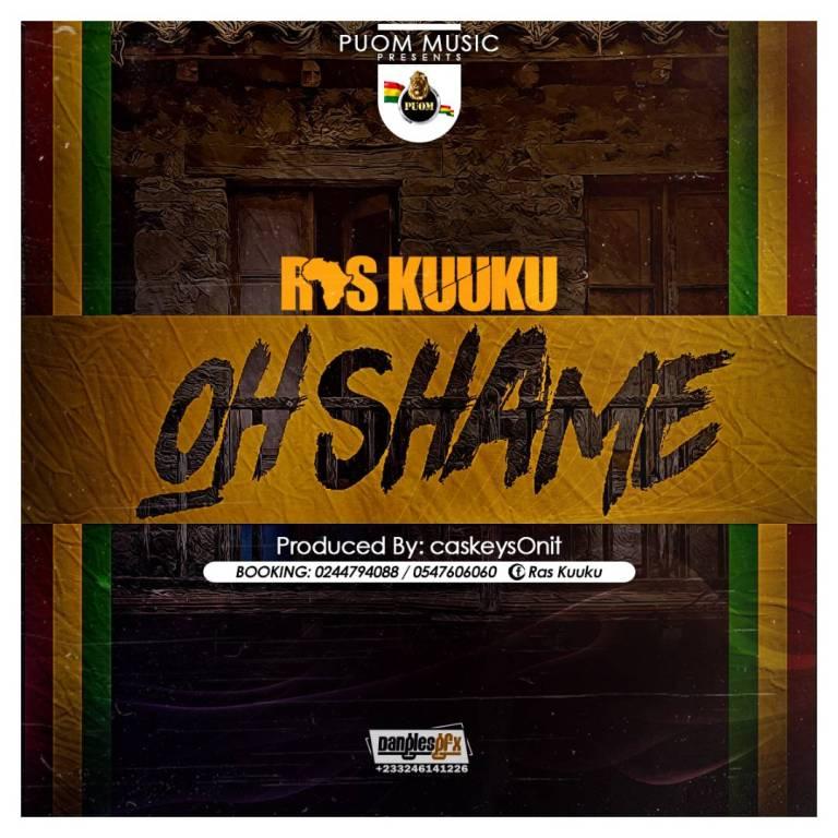 Ras Kuuku - Oh Shame (Prod. by Caskeys Onit)