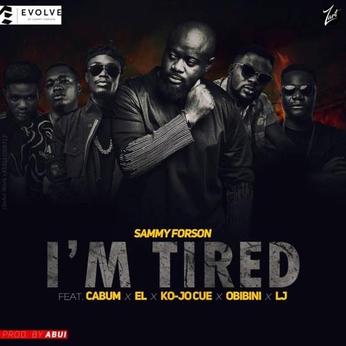 Sammy Forson - I'm Tired ft. Cabum , E.L ,Ko-jo Cue , Obibini & LJ