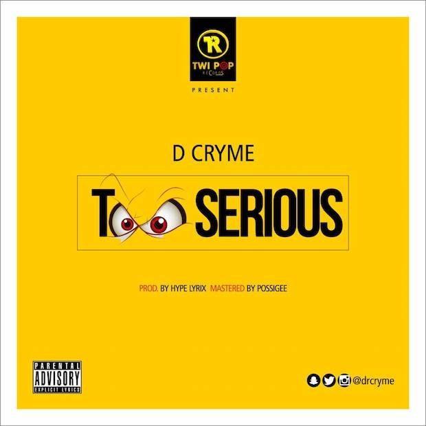D Cryme Too Serious  - D Cryme - Too Serious (Prod. By Hype Lyrix)