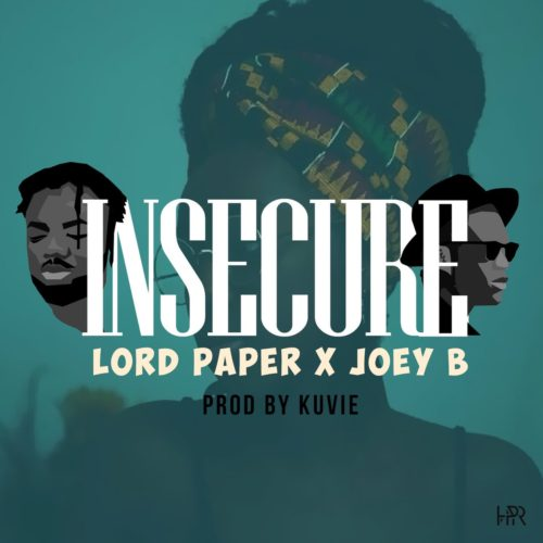 Lord Paper x Joey B I nsecure Prod. by Kuvie BlissGh.com Promo - Lord Paper x Joey B - Insecure (Prod. by Kuvie)