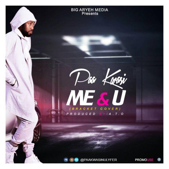 Paa Kwasi Me U Bracket Corver Prod. by ATO BlissGh.com Promo - Paa Kwasi - Me & U (Bracket Corver Prod. by ATO)