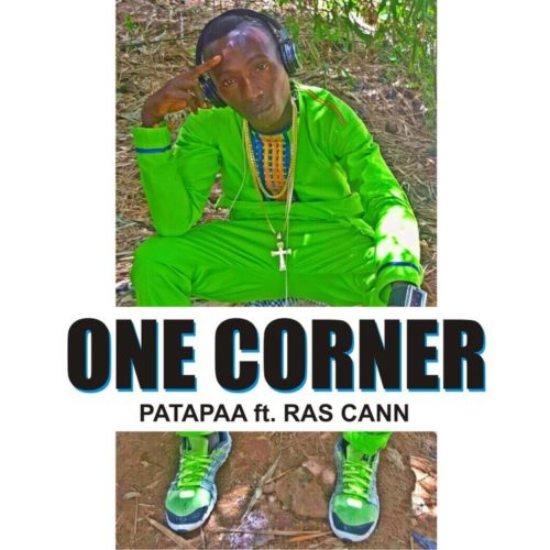 Patapaa - One Corner ft. Ras Cann {Download mp3}