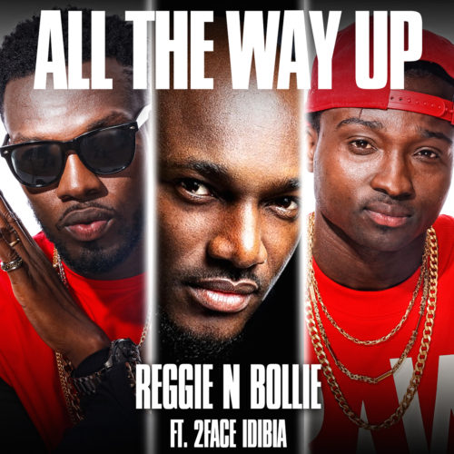 Reggie N Bollie ft. 2Baba - All The Way Up