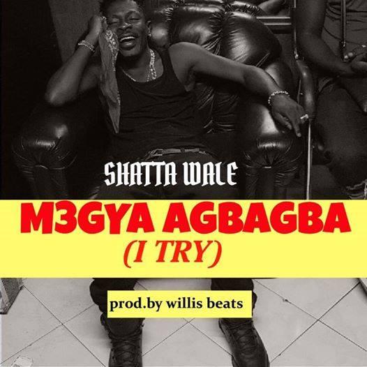 Shatta Wale -  M3gya Agbagba (I Try)