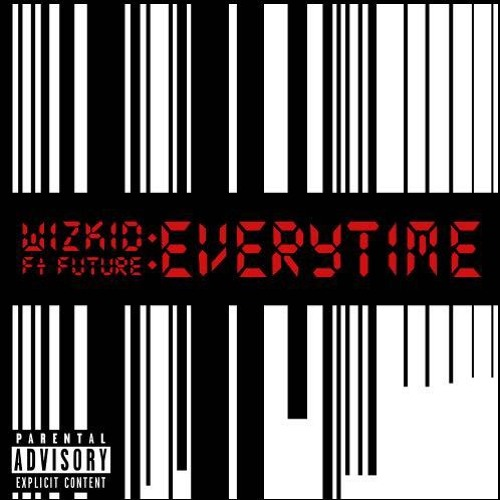 Wizkid ft. Future - Everytime (Prod. by Shizzi) {Download mp3}