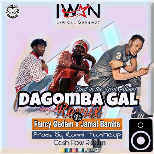 Iwan ft. Fancy Gadam & Jamal Bamba - Dagomba Gal