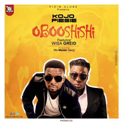 Kojo Piesie ft. Wisa Greid - Oboo Shishi (Prod. by Mix Master Garzy)