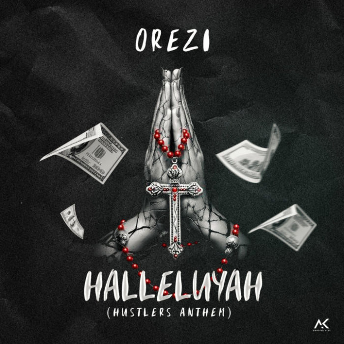 Download: Orezi - Halleluyah (Hustlers Anthem)