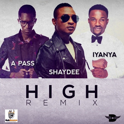 Shaydee ft. Iyanya & A Pass - High Rmx {Download mp3}