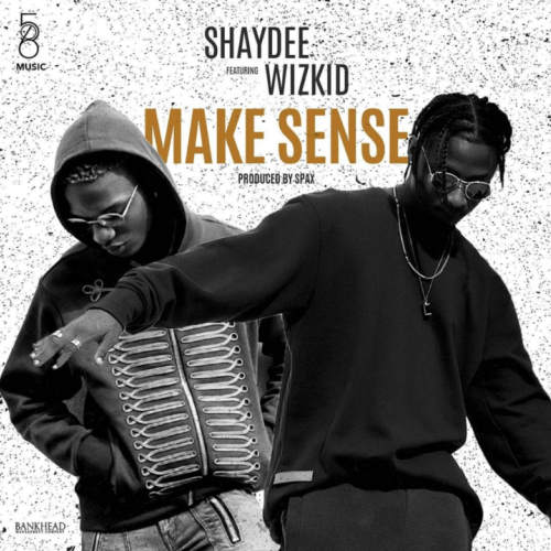 Shaydee ft. Wizkid - Make Sense (Prod. By Spax)