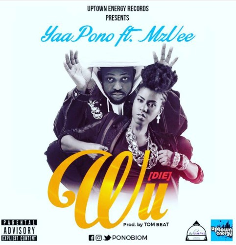 Yaa Pono ft. MzVee - Wu Die (Prod. by Tom Beat) {Download Mp3}
