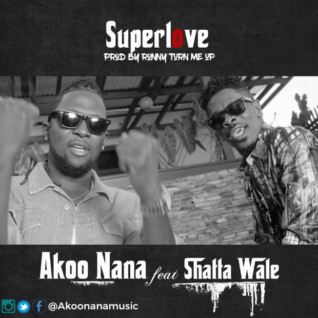 Akoo Nana - Super Love ft. Shatta Wale [Download mp3]