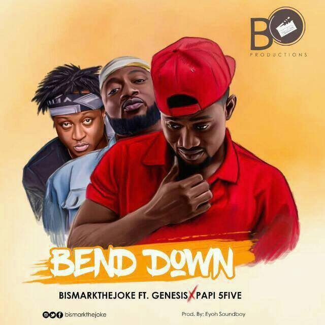 BismarkTheJoke ~ Bend Down ft. Genesis & Papi 5Five {Download mp3}