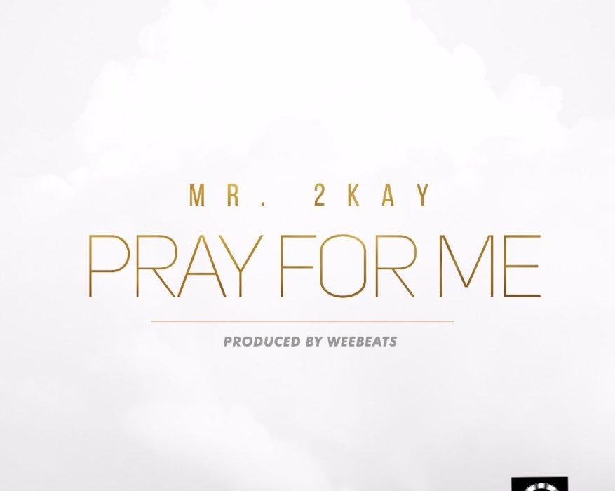 Mr 2kay Pray for Me - Mr 2kay - Pray for Me {Download mp3}