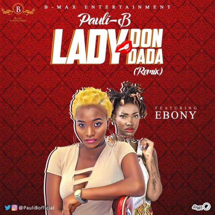 Pauli B ft. Ebony Lady Don Dada - Pauli-B ft. Ebony - Lady Don Dada (Remix)