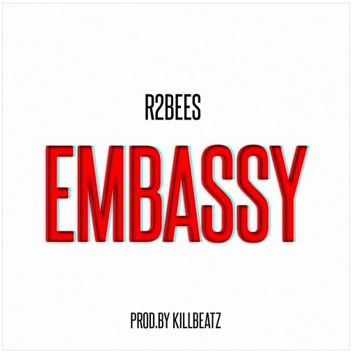 R2bees – Embassy Prod. by Killbeatz - Embassy - R2bees (Prod. by Killbeatz) {Download mp3}