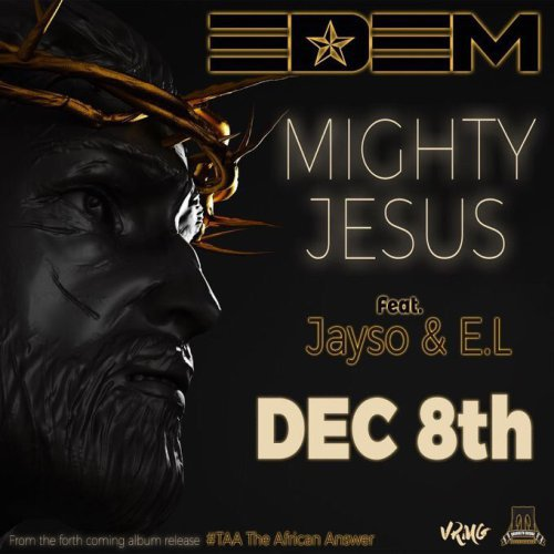 Edem ft. Jayso E.L. Mighty Jesus - Edem ft. Jayso & E.L - Mighty Jesus