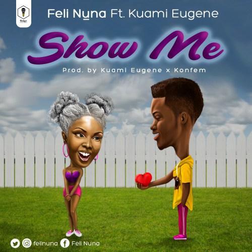 Feli Nuna ft. Kuami Eugene - Show Me (Prod. Kuami Eugene x KonFem)