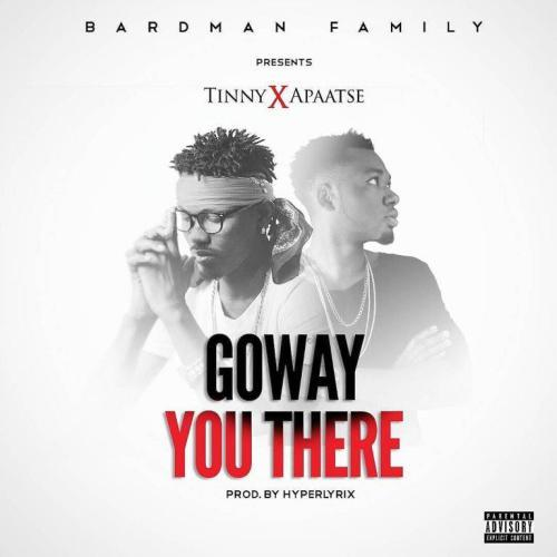 Tinny ft. Apaatse - Goway You There (Prod. by HypeLyrix)