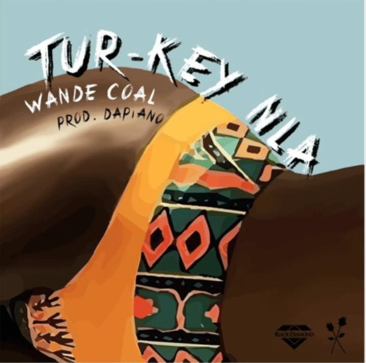 Wande Coal Tur key Nla  - Wande Coal - Tur key Nla