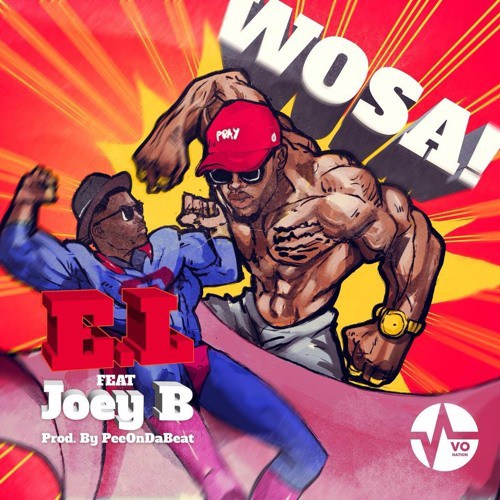 E.L ft. Joey B Wosa  - E.L ft. Joey B - Wosa (Prod. by Pee Gh)