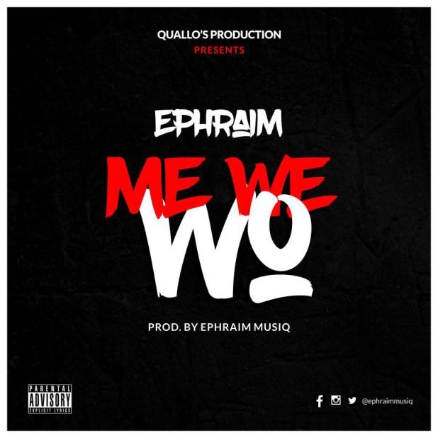 Ephraim Me We Wo - Ephraim - Me We Wo (Prod. by Ephraim)