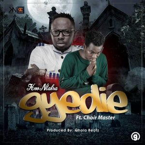 Koo Ntakra ft. Choir Master - Gyidie (Prod by Qhola Beatz)