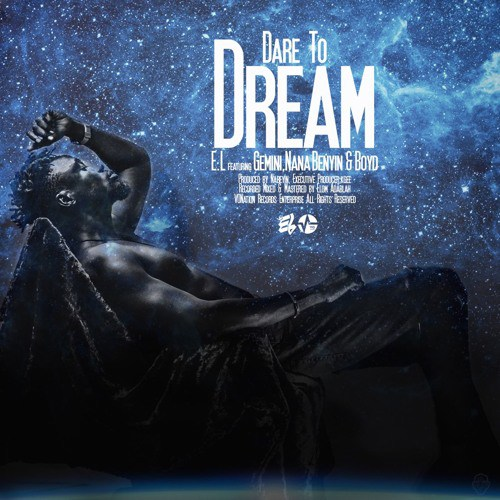 E.L. ft. Gemini Nana Benyin Boyd Dare To Dream - E.L. ft. Gemini, Nana Benyin & Boyd - Dare To Dream