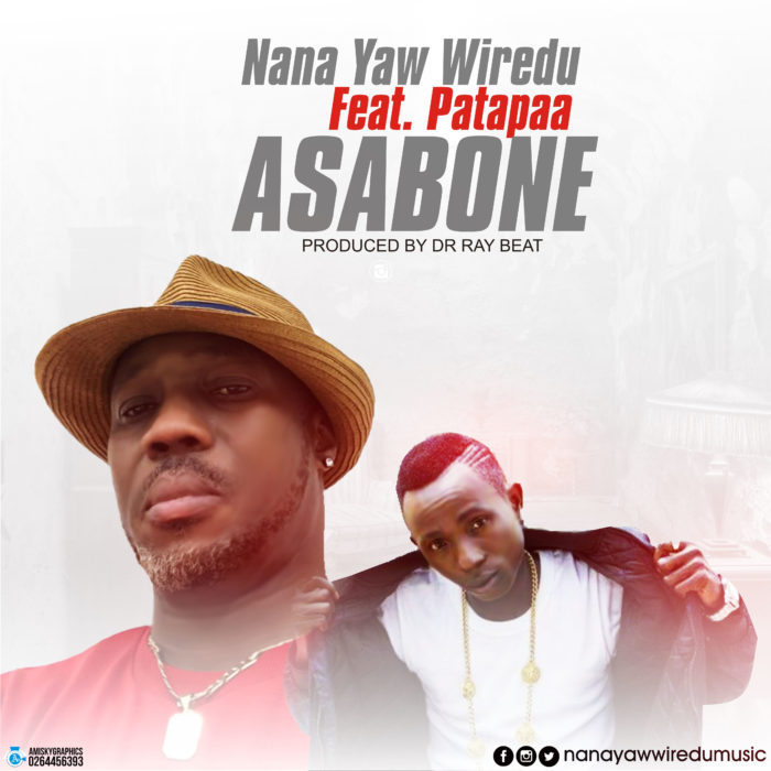 Nana Yaw Wiredu Asabone ft. Patapaa - Nana Yaw Wiredu - Asabone ft. Patapaa (Prod. by Drraybeat)
