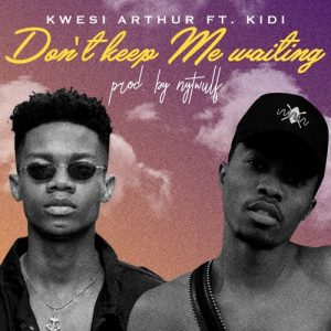 Kwesi Arthur ft. Kidi - Don't Keep Me Waiting (prod. by nytwulf)