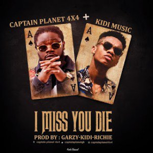 Captain Planet ft. Kidi - I Miss You Die