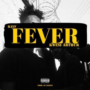 Rayf x Kwesi Arthur - Fever